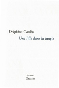 Delphine Coulin - Une fille dans la jungle