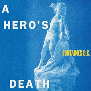 Fontaines DC - A Hero's Death - Chronique album