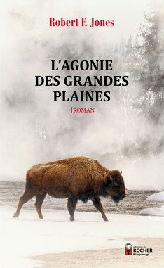 Robert F Jones - L'agonie des grandes plaines - Editions du Rocher - Chronique roman