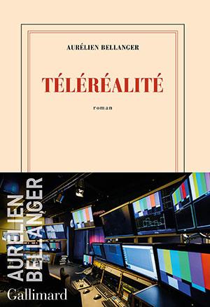 Aurélien Bellanger - Téléréalité - Gallimard - Chronique roman