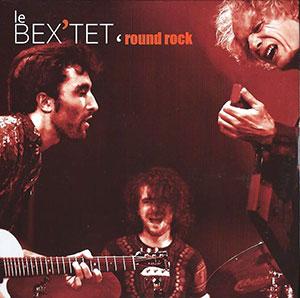 Bex'Tet - Round Rock - Chronique album