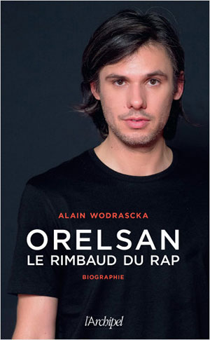 Alain Wodrascka - Orelsan, Le Rimbaud du rap - L'Archipel - Chronique livre