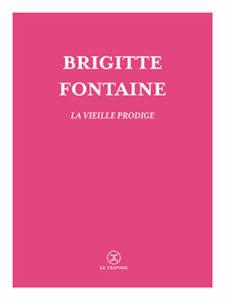 Brigitte Fontaine - La vieille prodige - Le Tripode - Chronique livre