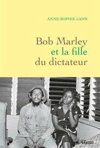 Anne-Sophie Jahn - Bob Marley et la fille du dictateur - Grasset - Chronique du livre