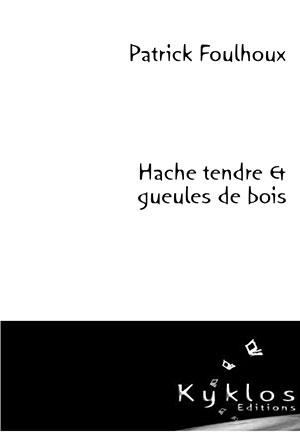 Patrick Foulhoux - Hache tendre et gueules de boix - Kyklos - Chronique du livre