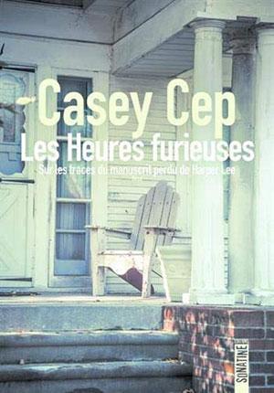 Casey Cep - Les Heures furieuses - Sonatine - Chronique du roman