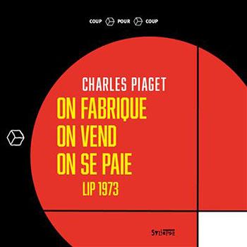 Charles Piaget - On fabrique, on vend, on se paie - Entretien avec l'auteur par Martial Cavatz