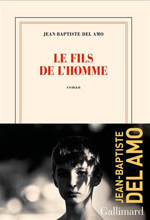 Jean-Baptiste Del Amo - Le fils de l'homme - Gallimard - Chronique du livre