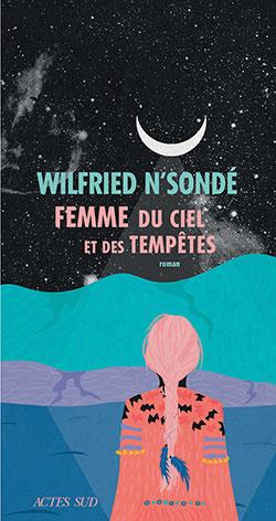 Wilfried N'Sondé - Femme du ciel et des tempêtes - Actes Sud - Chronique du roman par le magazine Diversions