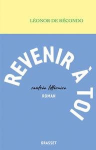 Léonor de Recondo - Revenir à toi - Grasset - Chronique du roman par le magazine Diversions