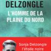 Sonja Delzongle - L'homme de la plaine du nord - Chronique polar