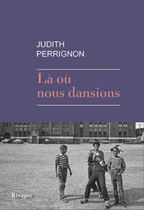 Judith Perrignon - Là où nous dansions - Rivages - Chronique romab