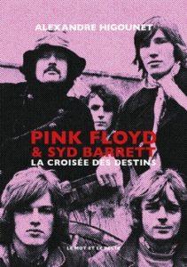 Alexandre Higounet - Pink Floyd & Syd Barret, la croisée des destins - Le mot et le reste - Chronique du livre