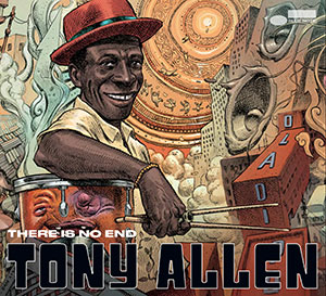 Tony Allen - There Is No End - Blue Note - Chronique album